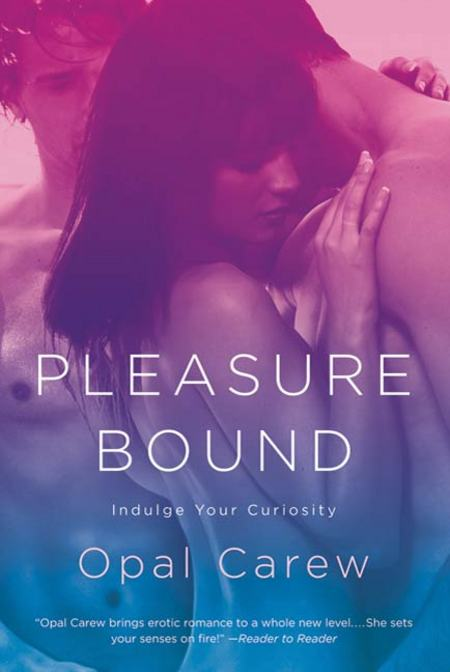 Pleasure Bound By: Opal Carew