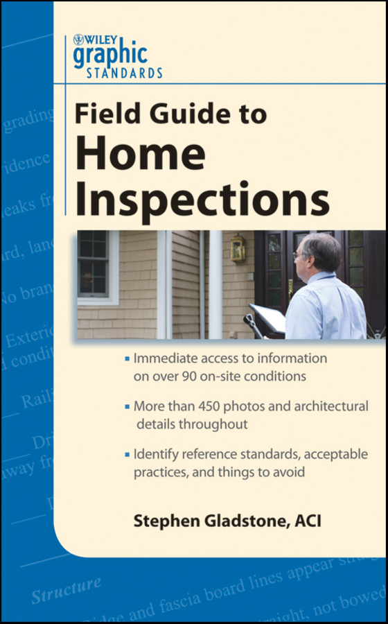 Graphic Standards Field Guide to Home Inspections By: Stephen Gladstone