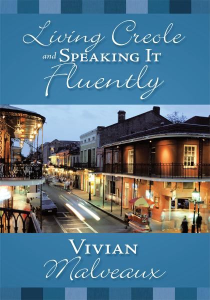 Living Creole and Speaking it Fluently By: Vivian Malveaux