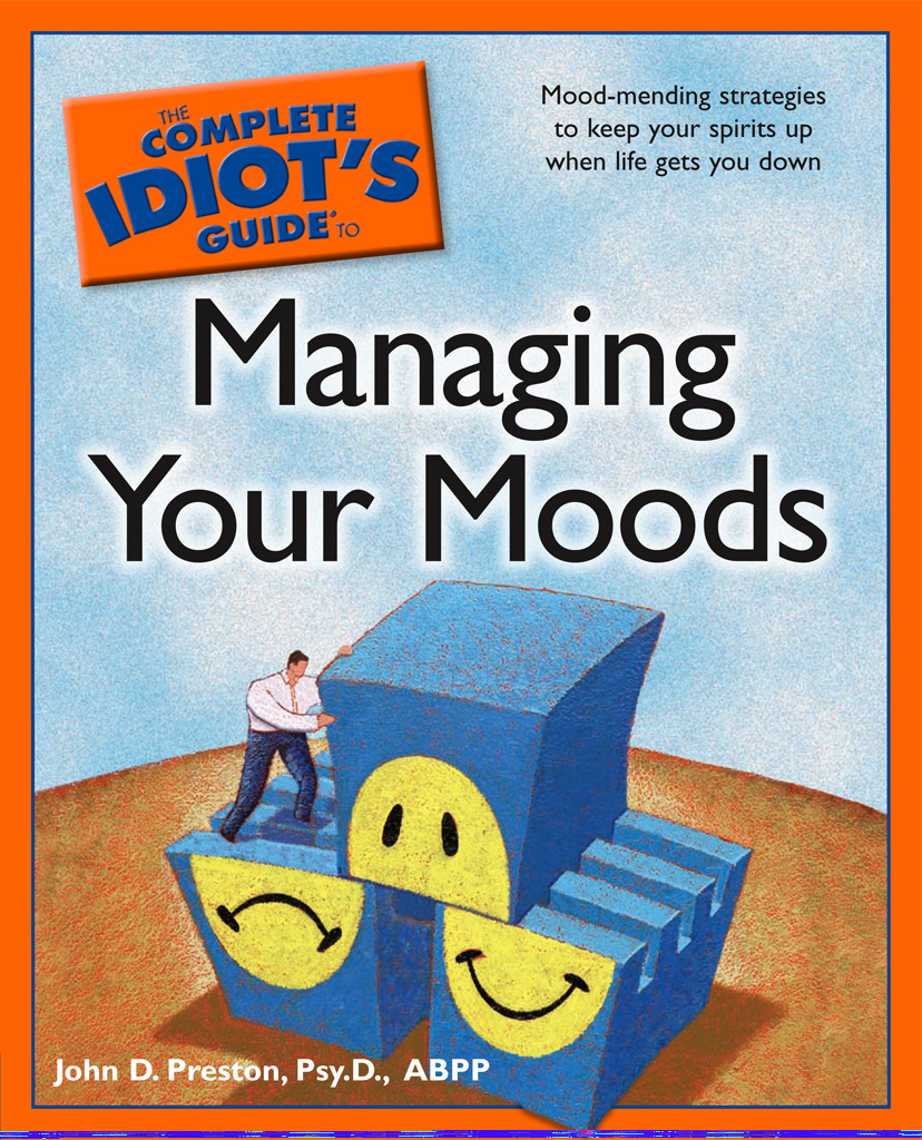 The Complete Idiot's Guide to Managing Your Moods By: John Preston
