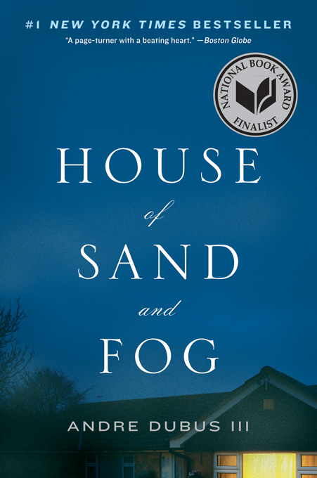 House of Sand and Fog By: Andre Dubus III