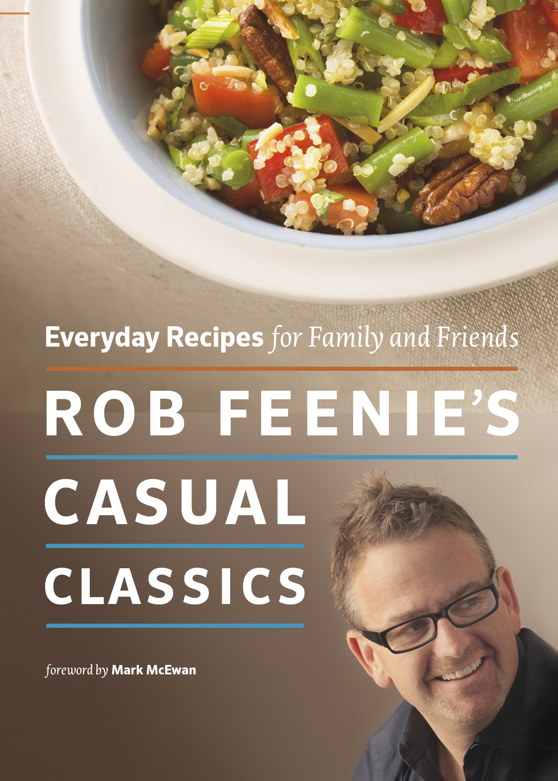Rob Feenie's Casual Classics: Everyday Recipes for Family and Friends By: Rob Feenie