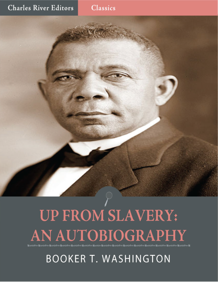 Up From Slavery: An Autobiography (Illustrated Edition) By: Booker T. Washington