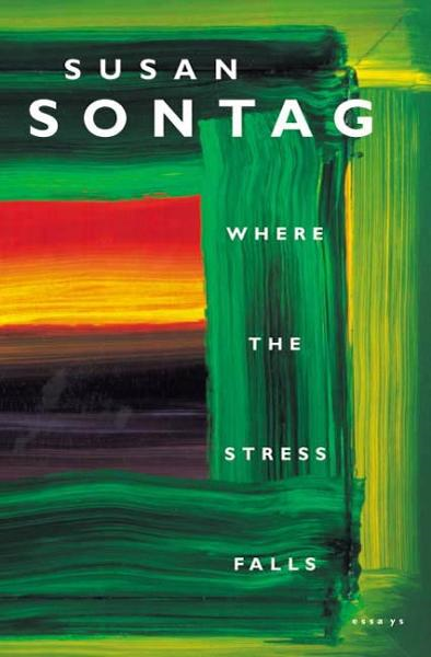 Where the Stress Falls By: Susan Sontag