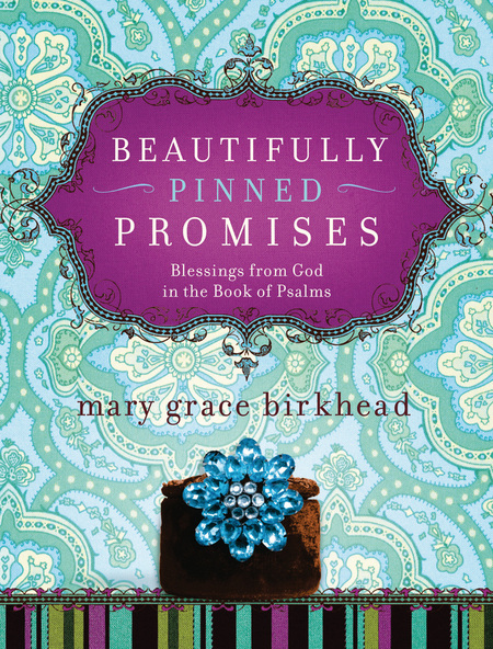 Beautifully Pinned Promises: Blessings from God in the Book of Psalms By: Mary Grace Birkhead