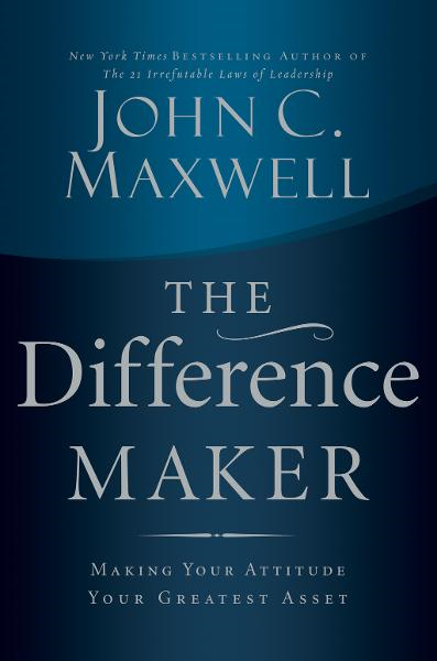 The Difference Maker By: John C. Maxwell
