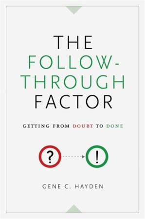The Follow-Through Factor By: Gene C. Hayden