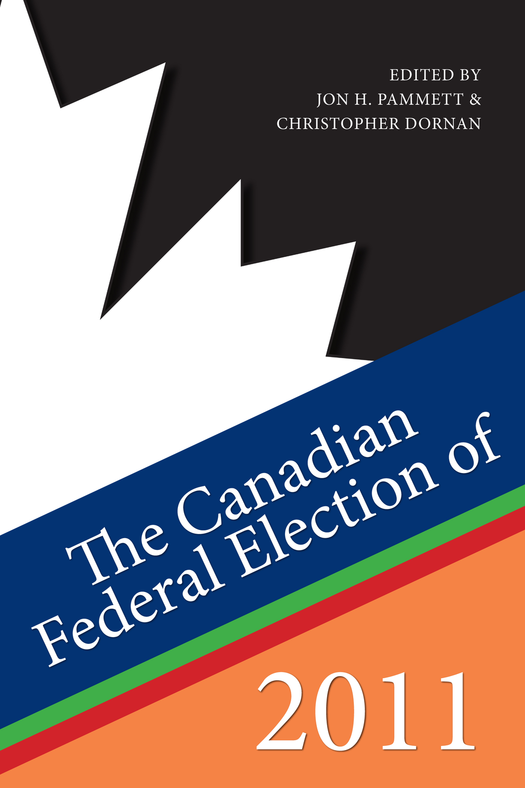 The Canadian Federal Election of 2011 By: Christopher Dornan,Jon H. Pammett