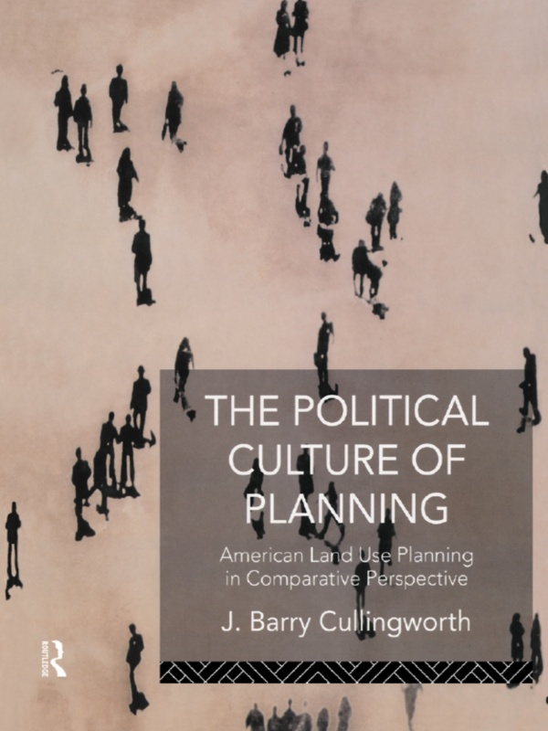 Political Culture of Planning American Land Use Planning in Comparative Perspective
