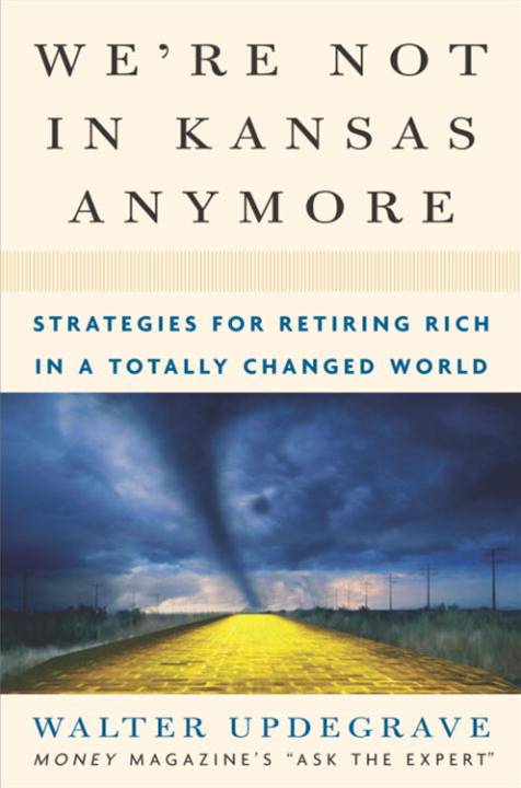 We're Not In Kansas Anymore By: Walter Updegrave