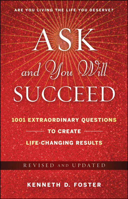 Ask and You Will Succeed By: Ken D. Foster