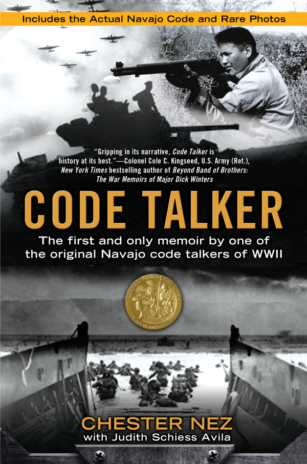 Code Talker: The First and Only Memoir By One of the Original Navajo Code Talkers of WWII By: Chester Nez,Judith Schiess Avila