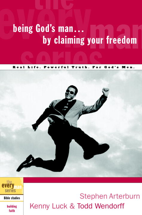 Being God's Man by Claiming Your Freedom By: Kenny Luck,Stephen Arterburn,Todd Wendorff