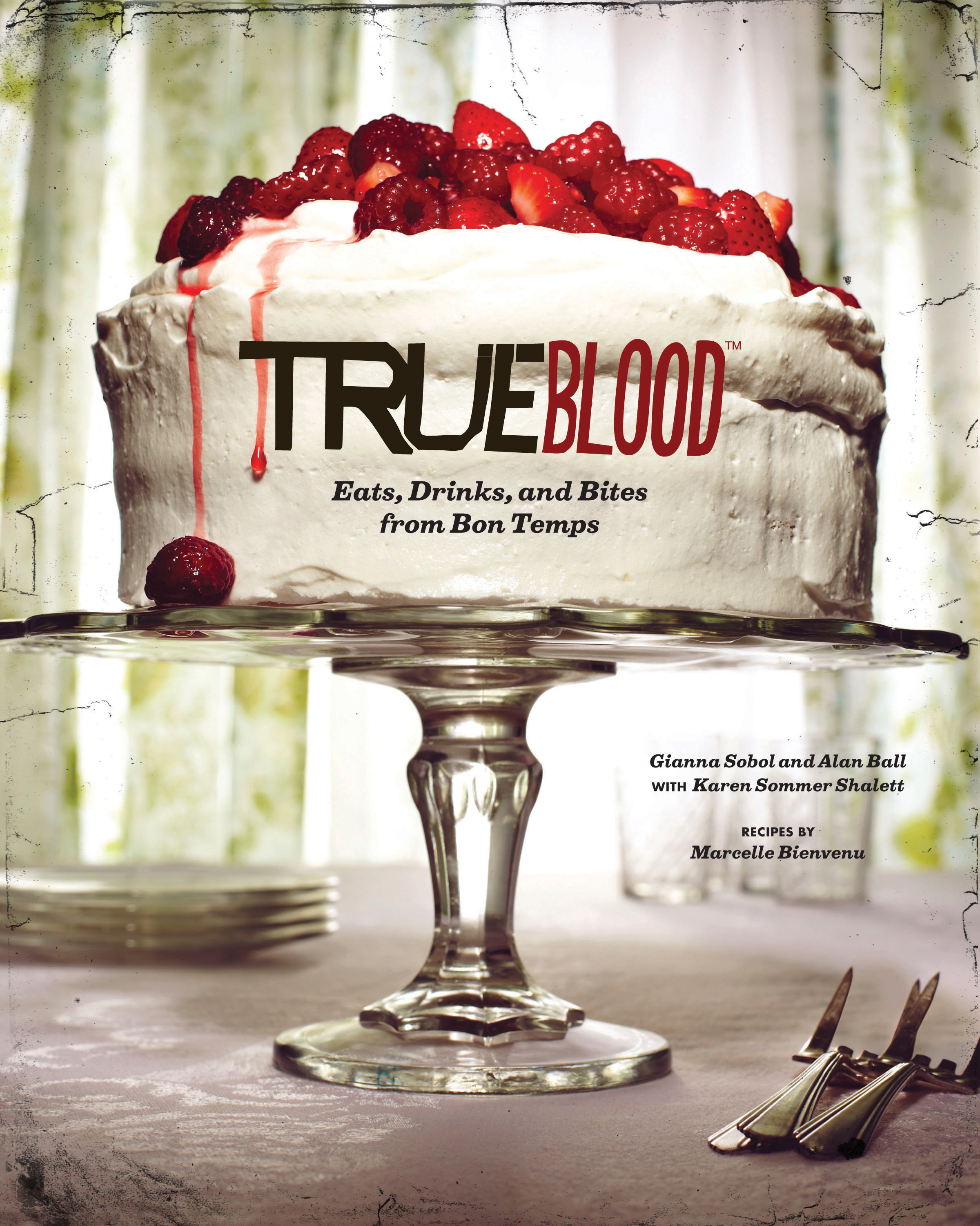 True Blood: Eats, Drinks, and Bites from Bon Temps By: Alan Ball,Gianna Sobol