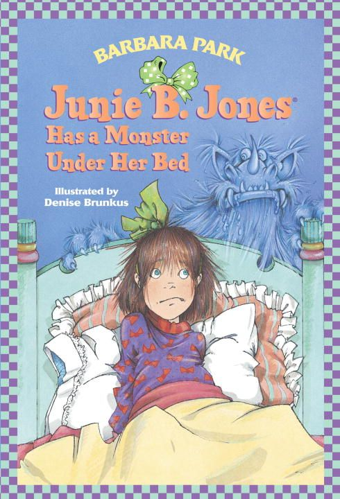 Junie B. Jones Has a Monster Under Her Bed By: Barbara Park,Denise Brunkus