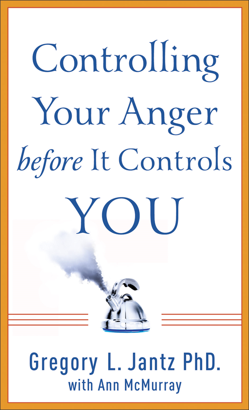 Controlling Your Anger before It Controls You By: Ann McMurray,Gregory L. Ph.D. Jantz