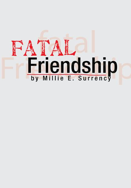 Fatal Friendship By: Millie E. Surrency