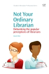 Not Your Ordinary Librarian Debunking The Popular Perceptions Of Librarians