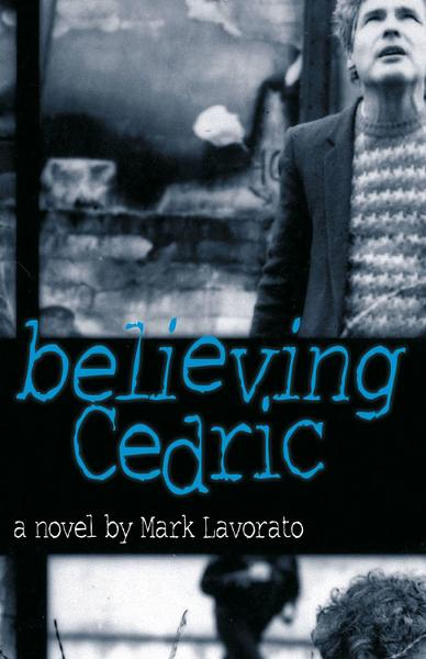 Believing Cedric By: Mark Lavorato