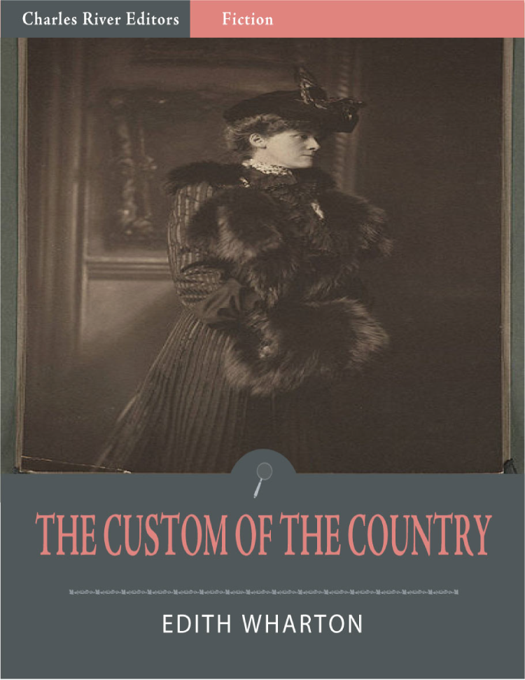 The Custom of the Country (Illustrated Edition) By: Edith Wharton