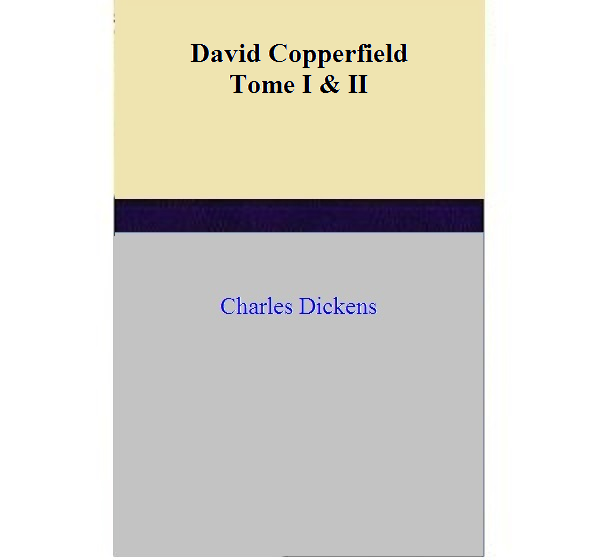 Charles Dickens - David Copperfield – Tome I & II