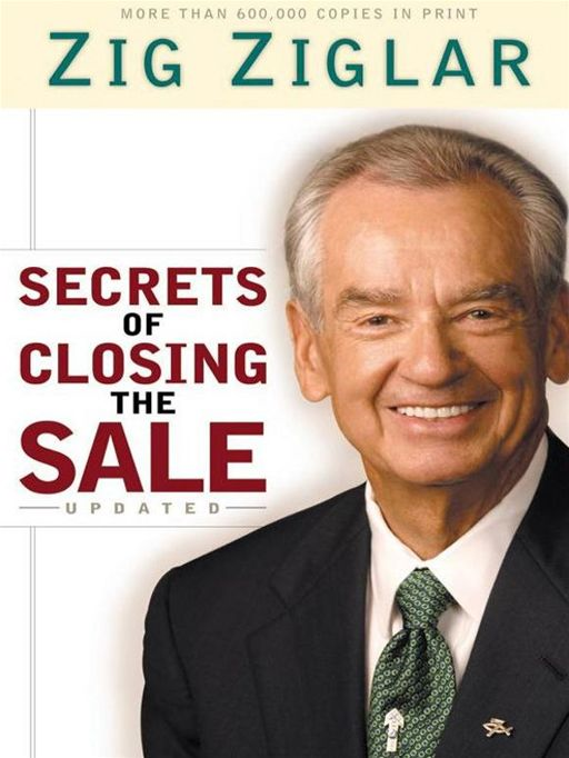 Secrets of Closing the Sale By: Zig Ziglar