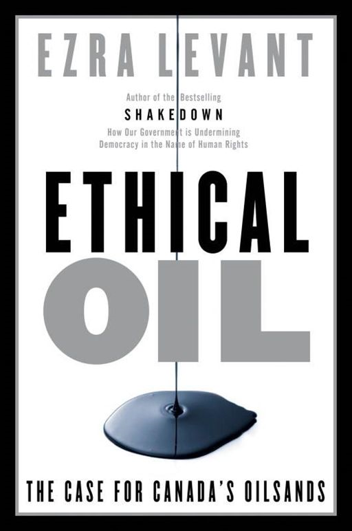 Ethical Oil By: Ezra Levant