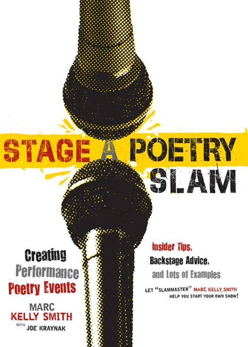 Stage A Poetry Slam: Creating Performance Poetry Events-Insider Tips  Backstage Advice  And Lots Of Examples