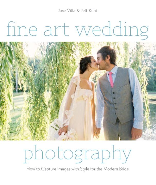 Fine Art Wedding Photography By: Jeff Kent,Jose Villa