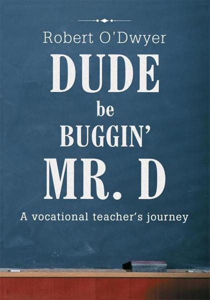 DUDE BE BUGGIN' MR. D By: Robert O'Dwyer