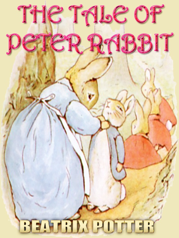 THE TALE OF PETER RABBIT By: Beatrix Potter