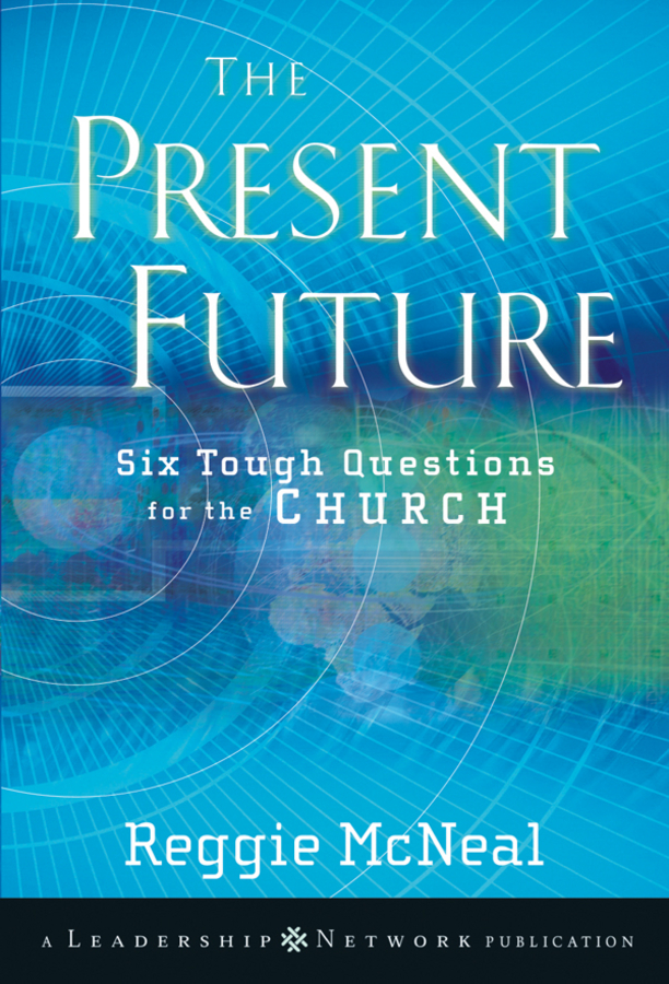 The Present Future By: Reggie McNeal