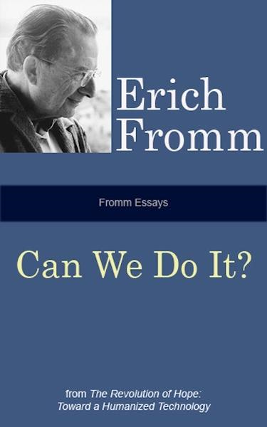 Fromm Essays: Can We Do It? By: Erich Fromm