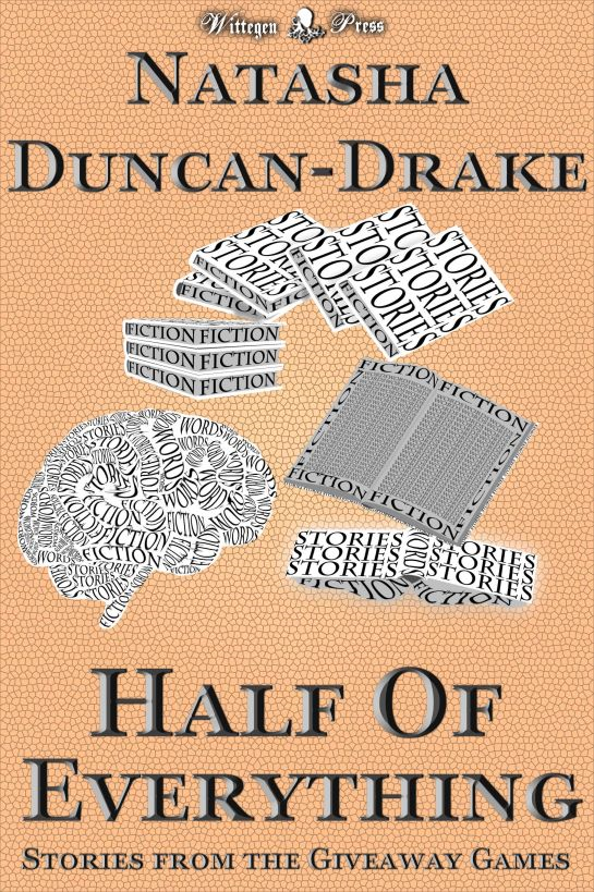 Half of Everything: Stories by Natasha Duncan-Drake From The Wittegen Press Giveaway Games