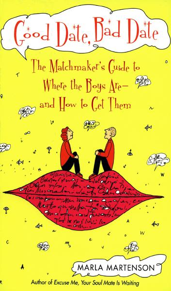 Good Date, Bad Date: The Matchmaker's Guide to Where the Boys Are and How to Get Them