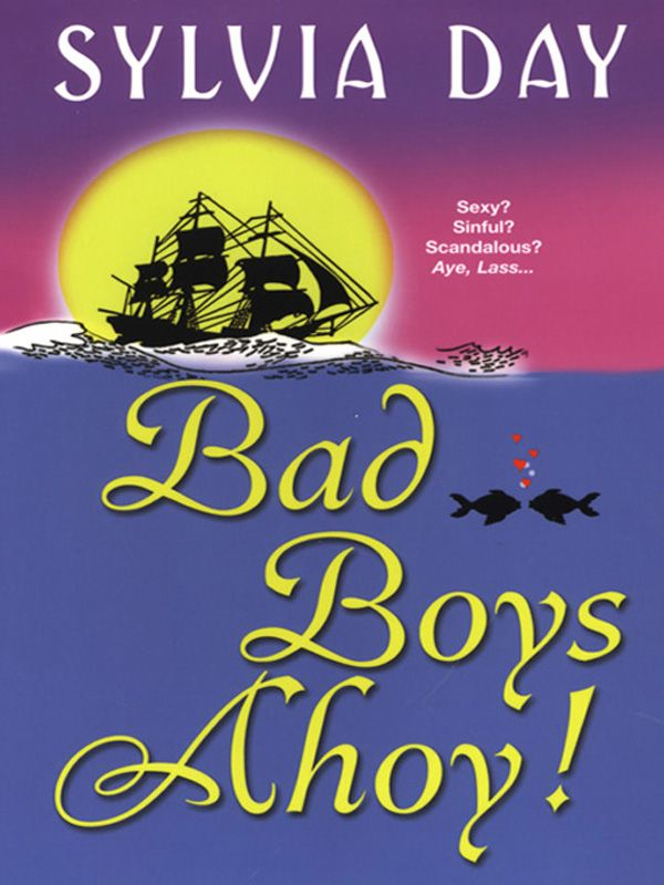 Bad Boys Ahoy! By: Sylvia Day