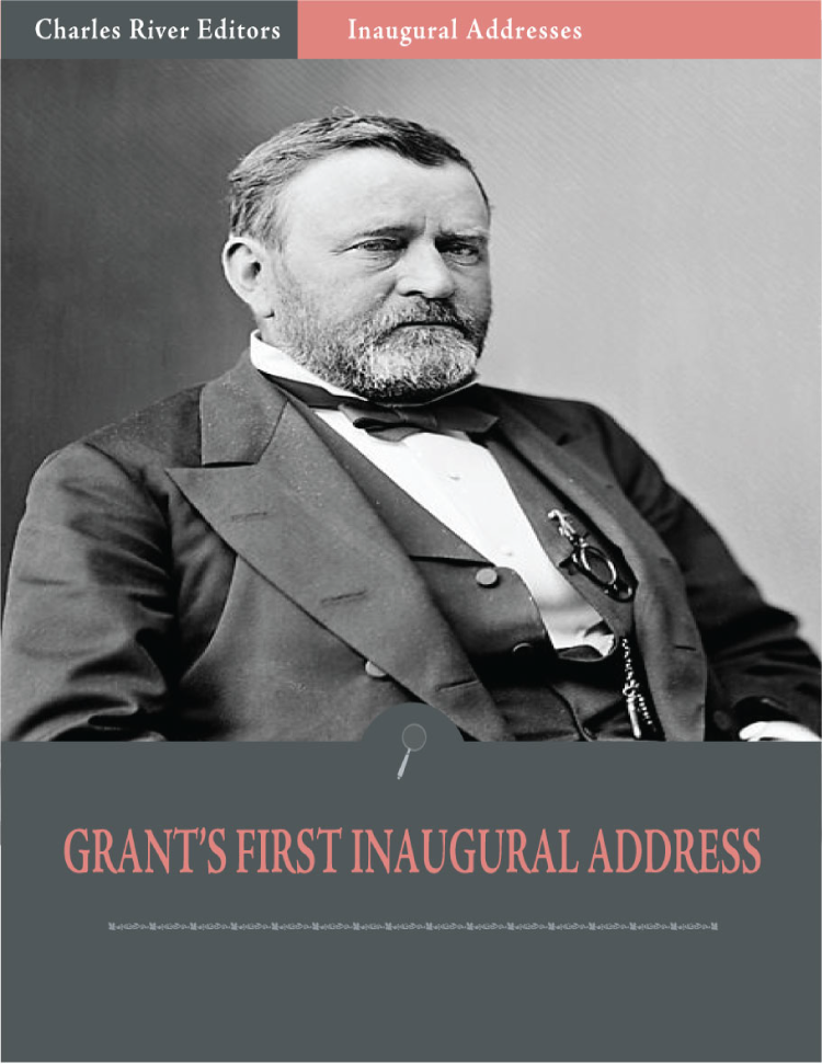 Inaugural Addresses: President Ulysses S. Grants First Inaugural Address (Illustrated)