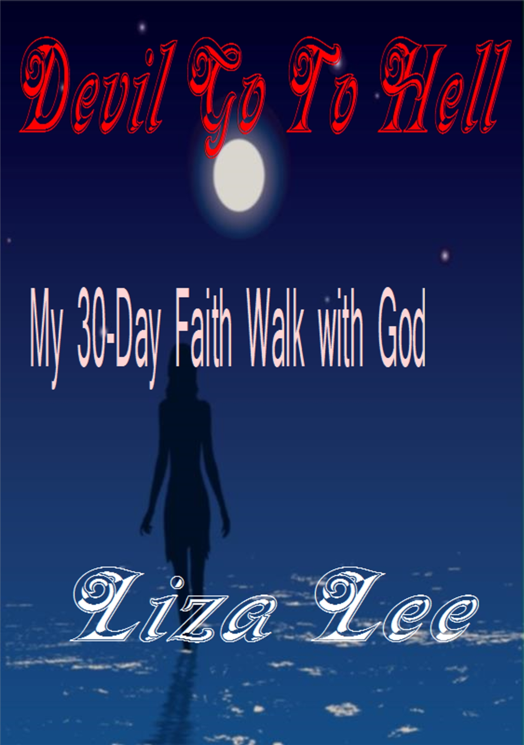 Devil Go To Hell: My 30-Day Faith Walk with God