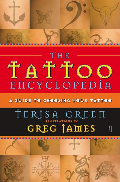 The Tattoo Encyclopedia By: Terisa Green