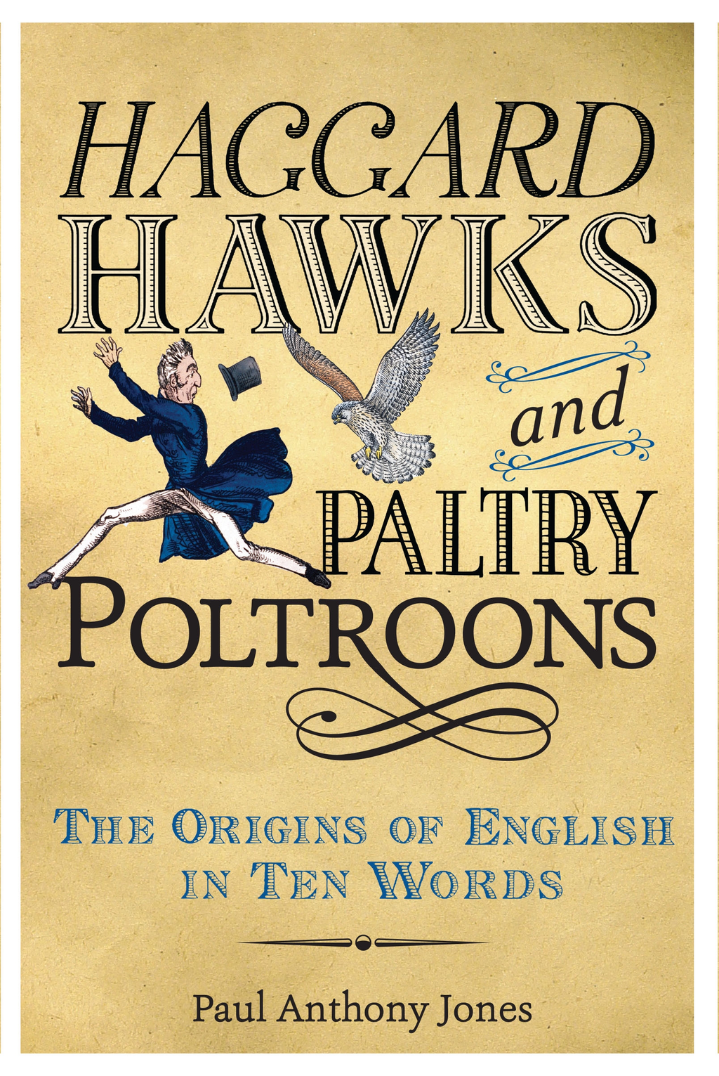 Haggard Hawks and Paltry Poltroons The Origins of English in Ten Words