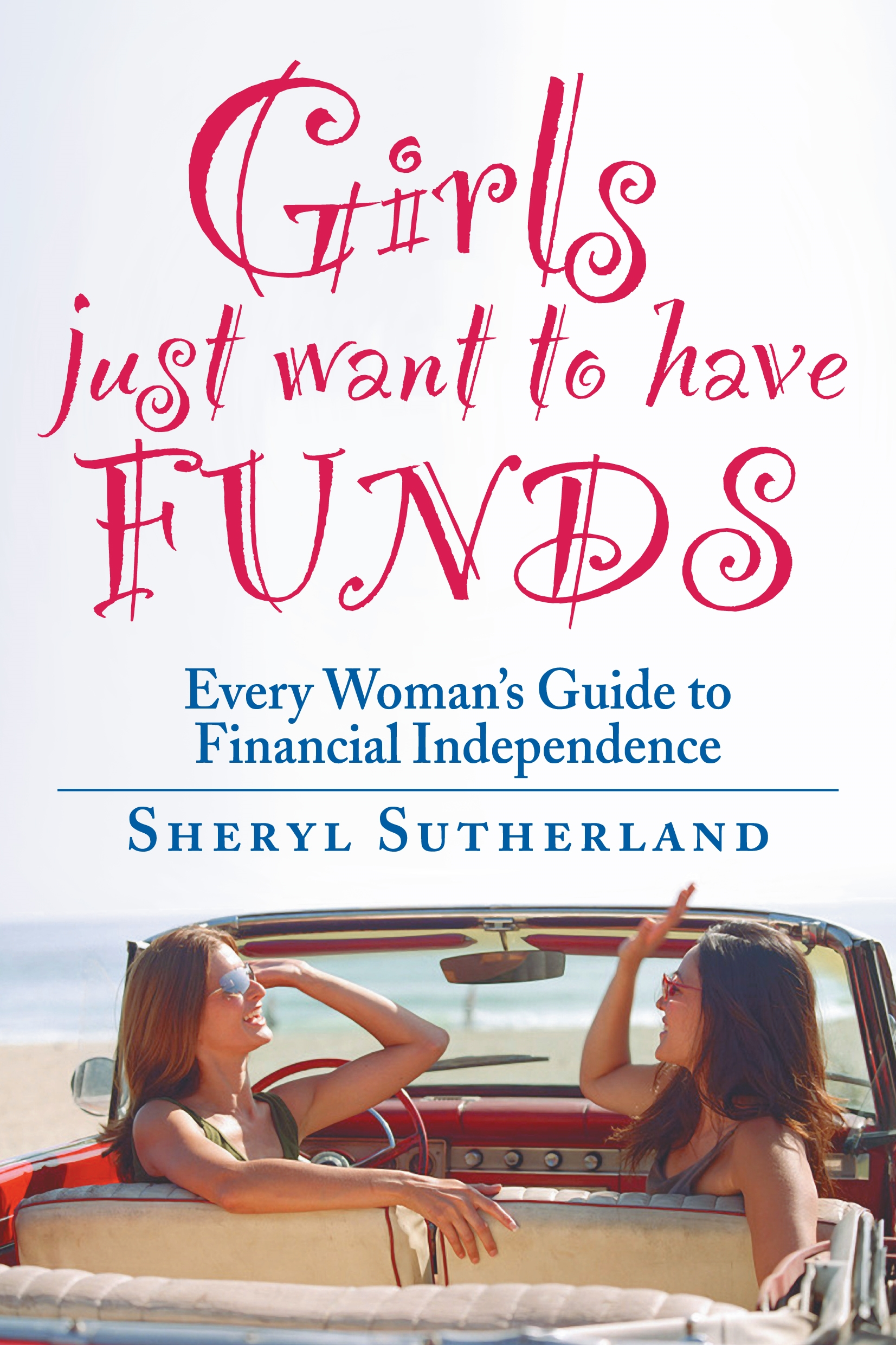 Girls Just Want To Have Funds A Woman's Guide to Financial Independence