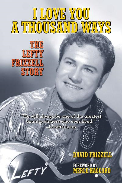 I Love You a Thousand Ways: The Lefty Frizzell Story By: David Frizzell,Merle Haggard