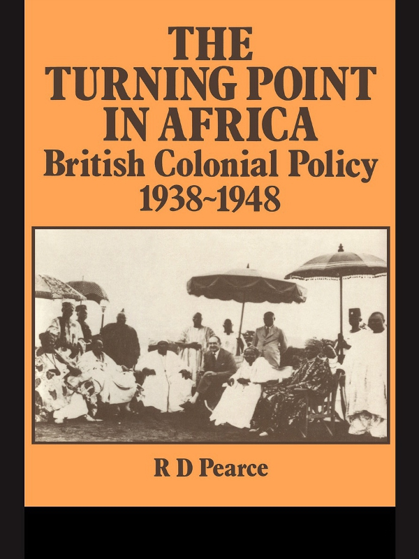 The Turning Point in Africa British Colonial Policy 1938-48