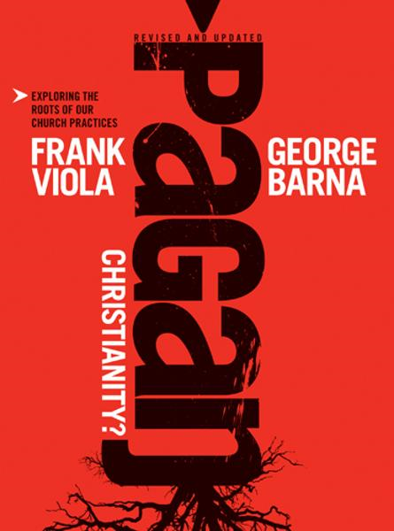 Pagan Christianity? By: Frank Viola,George Barna