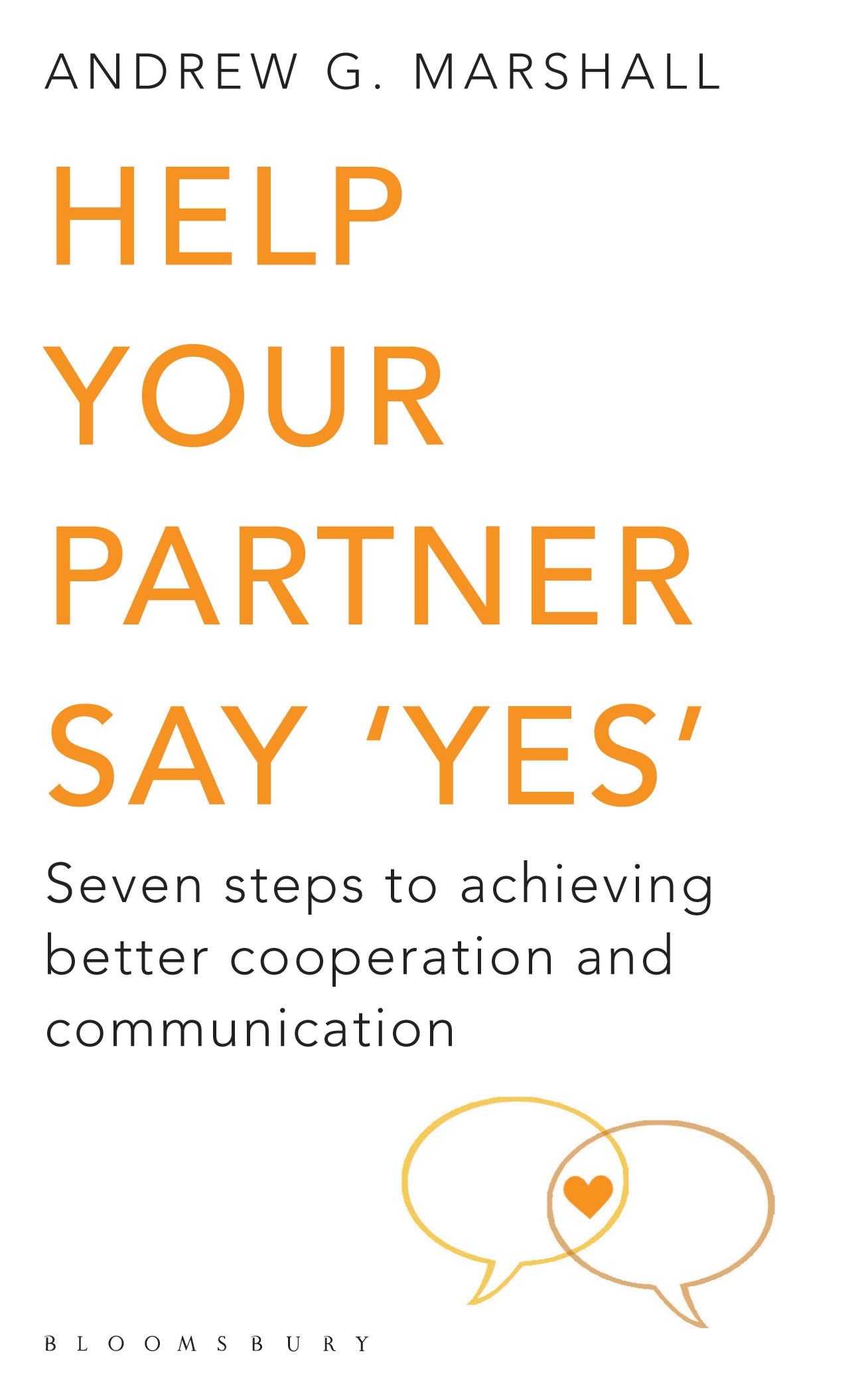 Help Your Partner Say 'Yes' Seven Steps to Achieving Better Cooperation and Communication