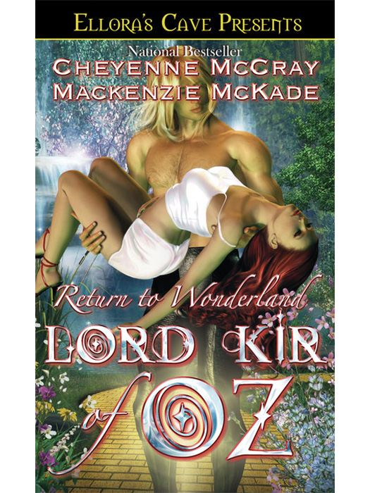 Lord Kir of Oz (Return to Wonderland, Book One) By: Cheyenne McCray; Mackenzie McKade