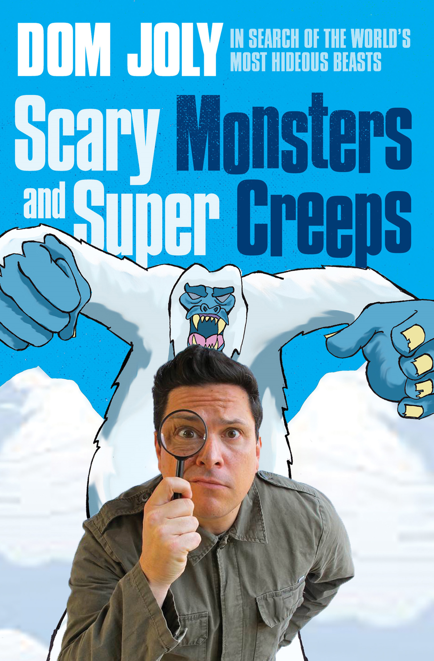 Scary Monsters and Super Creeps In Search of the World's Most Hideous Beasts