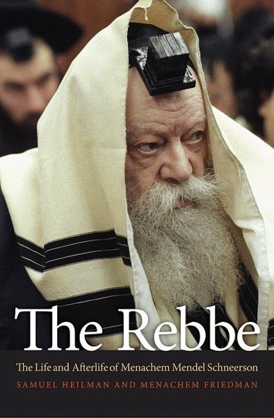 The Rebbe The Life and Afterlife of Menachem Mendel Schneerson