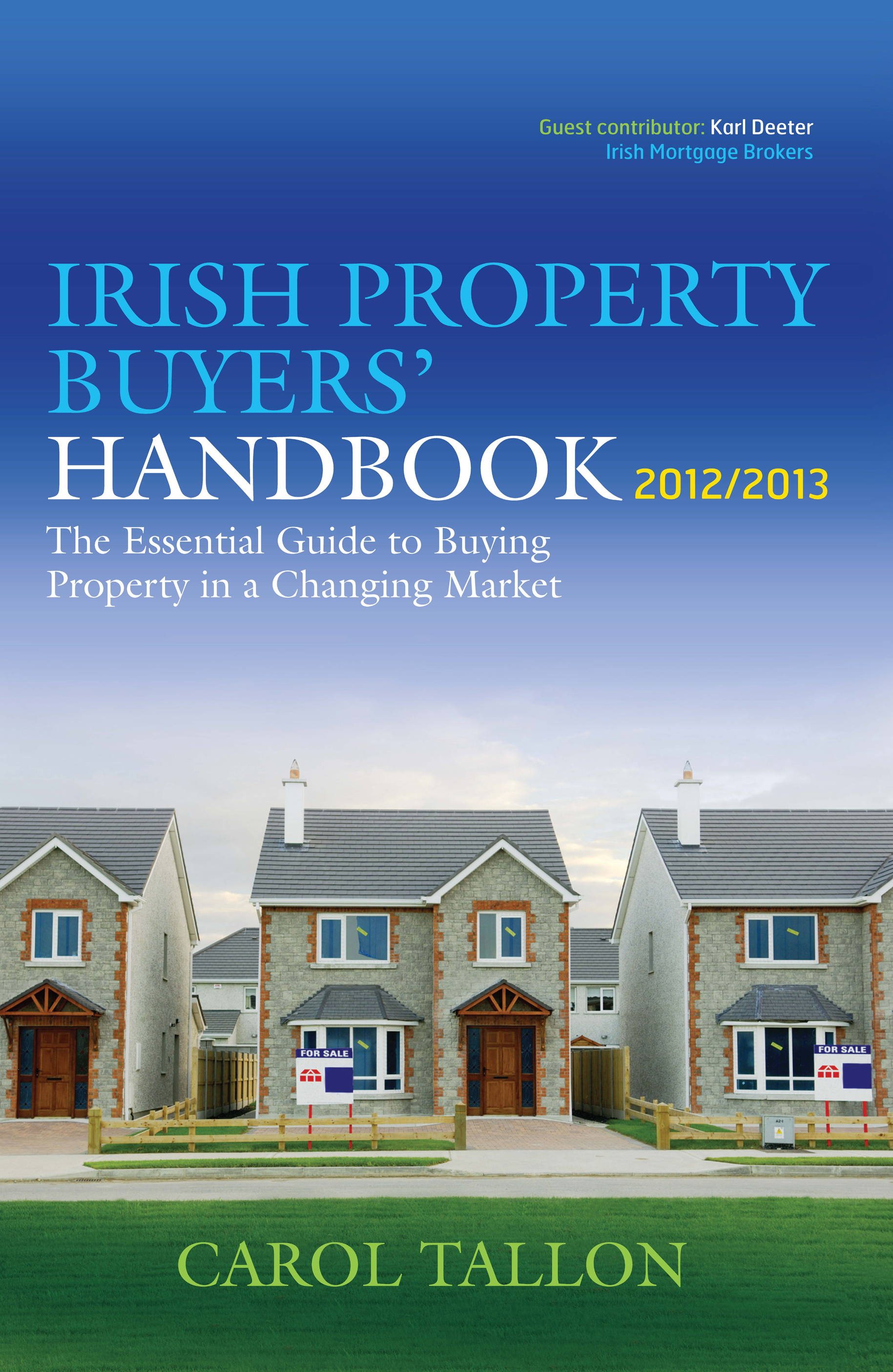 The Irish Property Buyers' Handbook 2012/2013: The Essential Guide Guide to Buying Property in a Changing Market