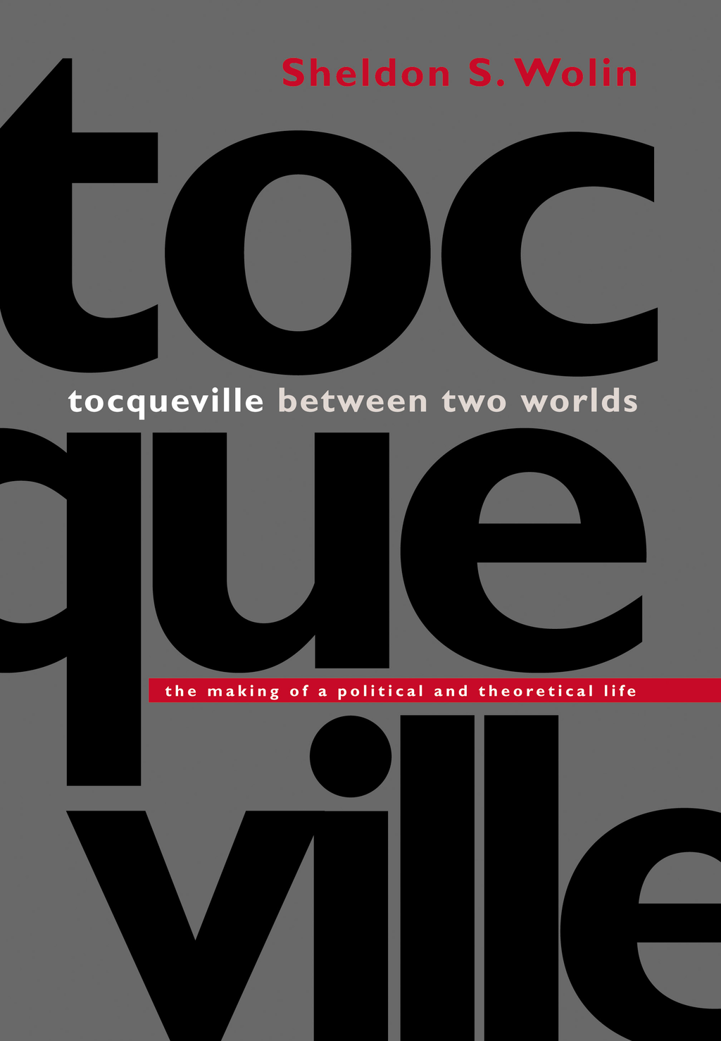 Tocqueville between Two Worlds By: Sheldon S. Wolin